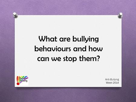 What are bullying behaviours and how can we stop them? Anti-Bullying Week 2014.