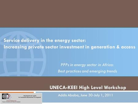 Service delivery in the energy sector: Increasing private sector investment in generation & access PPPs in energy sector in Africa: Best practices and.