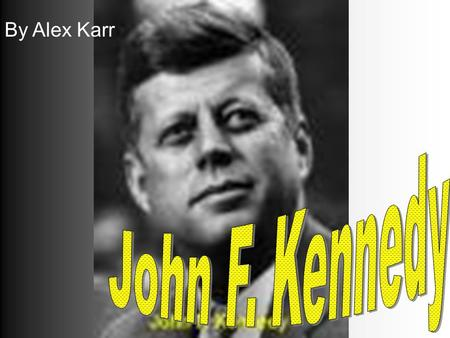 By Alex Karr.  35 President Democrat Died on Nov 22, 1963 in Dallas Texas\  Salary = 100,000 + 50k for expenses  Education = Harvard Grad 1940  Other.