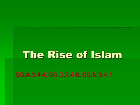 The Rise of Islam SS.A.3.4.4; SS.D.2.4.6; SS.B.2.4.1.