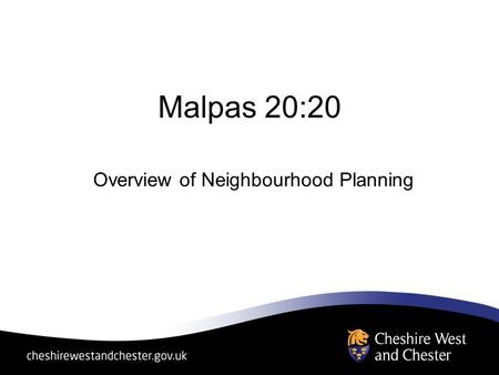 Malpas 20:20 Overview of Neighbourhood Planning. TIERCURRENTPROPOSED NATIONALPlanning policy guidance and statements, planning circulars Single consolidated.