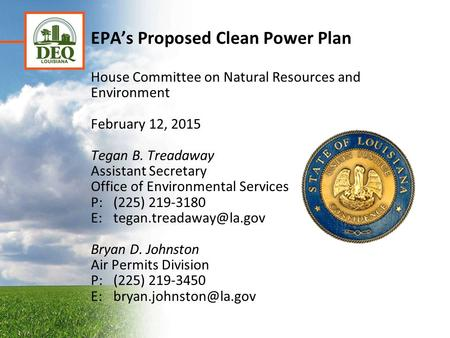 EPA's Proposed Clean Power Plan House Committee on Natural Resources and Environment February 12, 2015 Tegan B. Treadaway Assistant Secretary Office of.