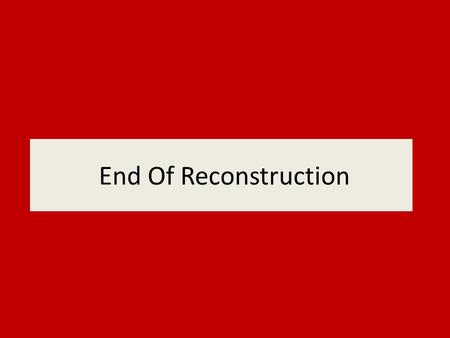 End Of Reconstruction.
