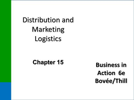 Business in Action 6e Bovée/Thill Distribution and Marketing Logistics Chapter 15.