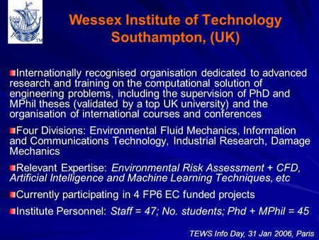 Wessex Institute of Technology Southampton, (UK) Internationally recognised organisation dedicated to advanced research and training on the computational.
