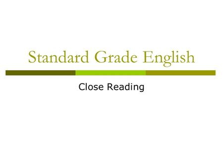 Standard Grade English Close Reading. Types of Question?  Understanding  Analysis  Evaluation  What do they test you on?