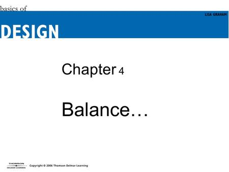Chapter 4 Balance…. Objectives Learn more about balance and appreciate its importance. Understand the effect of balance in a design. Identify the two.