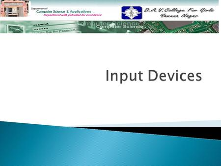  Input Devices Input Devices  Examples of Input Devices Examples of Input Devices  Keyboard Keyboard  Pointing Devices Pointing Devices Mouse Joystick.