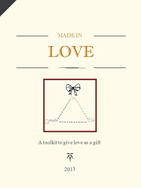 MADE IN LOVE A toolkit to give love as a gift LOGO 2013.