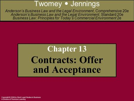 Copyright © 2008 by West Legal Studies in Business A Division of Thomson Learning Chapter 13 Contracts: Offer and Acceptance Twomey Jennings Anderson's.