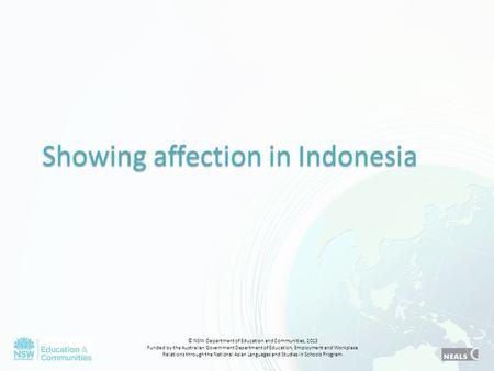 Showing affection in Indonesia © NSW Department of Education and Communities, 2013 Funded by the Australian Government Department of Education, Employment.