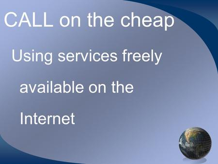 CALL on the cheap Using services freely available on the Internet.