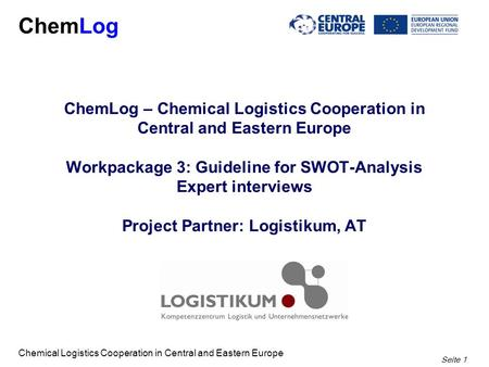 Seite 1 ChemLog Chemical Logistics Cooperation in Central and Eastern Europe ChemLog – Chemical Logistics Cooperation in Central and Eastern Europe Workpackage.