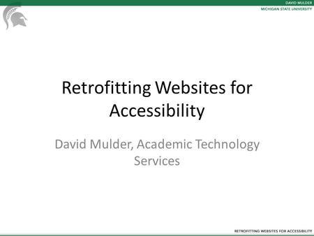 Retrofitting Websites for Accessibility David Mulder, Academic Technology Services.