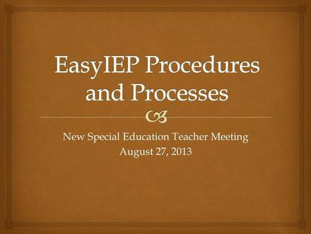 New Special Education Teacher Meeting August 27, 2013.