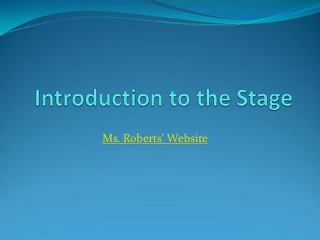 Ms. Roberts' Website. Overview The Stage is the area of a theatre where the actors perform There are three types of stages you will see in theatre Proscenium.