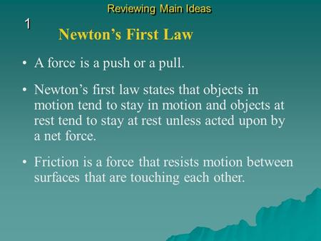 1 1 Reviewing Main Ideas A force is a push or a pull. Newton's First Law Newton's first law states that objects in motion tend to stay in motion and objects.