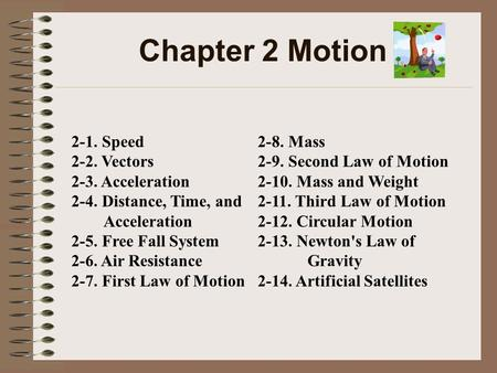 Chapter 2 Motion 2-8. Mass 2-9. Second Law of Motion 2-10. Mass and Weight 2-11. Third Law of Motion 2-12. Circular Motion 2-13. Newton's Law of Gravity.