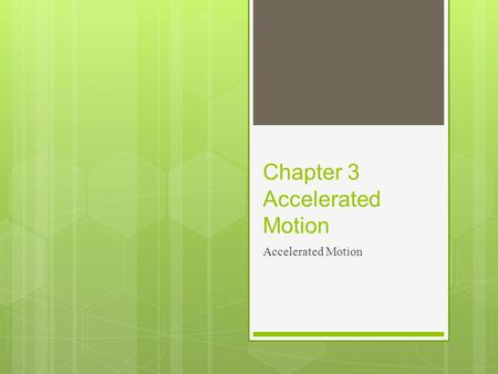 Chapter 3 Accelerated Motion Accelerated Motion. Acceleration  Acceleration = change in speed or velocity over time. It is the rate at which an object's.
