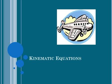 K INEMATIC E QUATIONS. The kinematic equations are a set of four equations that can be utilized to predict unknown information about an object's motion.