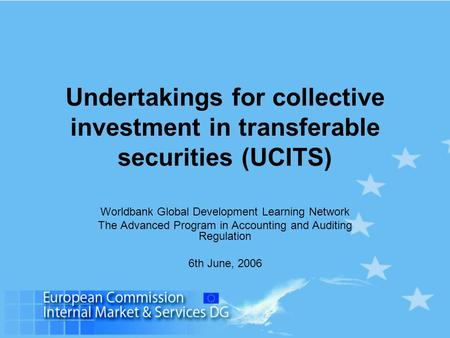 Undertakings for collective investment in transferable securities (UCITS) Worldbank Global Development Learning Network The Advanced Program in Accounting.
