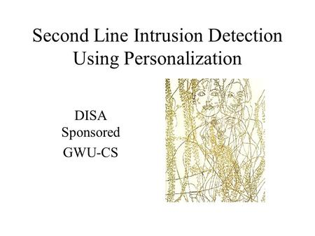 Second Line Intrusion Detection Using Personalization DISA Sponsored GWU-CS.