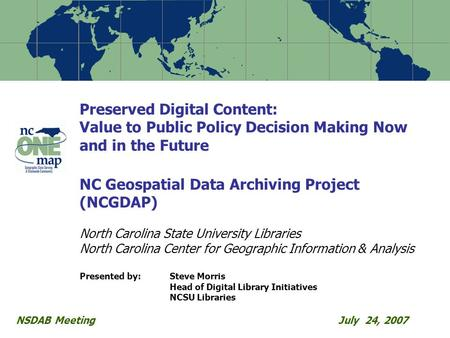 Preserved Digital Content: Value to Public Policy Decision Making Now and in the Future NC Geospatial Data Archiving Project (NCGDAP) North Carolina State.