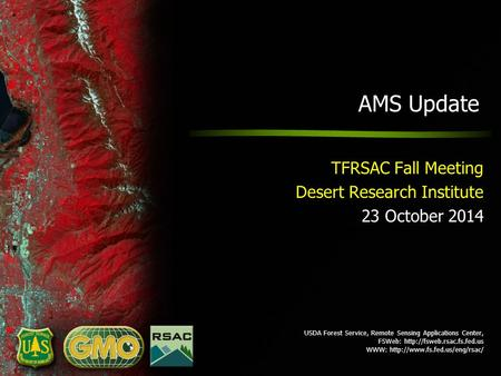 USDA Forest Service, Remote Sensing Applications Center, FSWeb:  WWW:  AMS Update TFRSAC Fall.