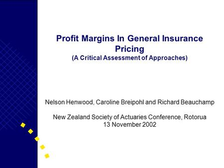 Profit Margins In General Insurance Pricing (A Critical Assessment of Approaches) Nelson Henwood, Caroline Breipohl and Richard Beauchamp New Zealand Society.