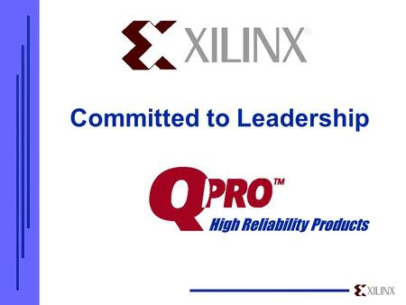 Mil/Aero Logic for the 21 st Century The Future is Programmable High Reliability Products Committed to Leadership.