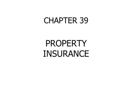 CHAPTER 39 PROPERTY INSURANCE. HOME AND PROPERTY INSURANCE Damage to home and property--fire, flood, vandalism, wind, lightning, etc. Additional living.