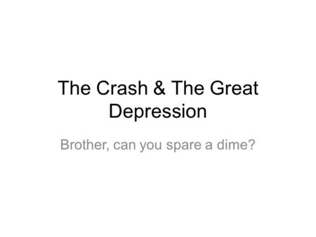 The Crash & The Great Depression Brother, can you spare a dime?