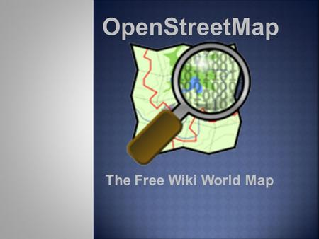 OpenStreetMap The Free Wiki World Map. The name of the project i am researching is open street map. The address is  org/