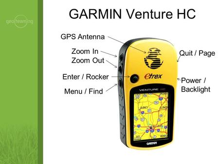 GARMIN Venture HC Quit / Page Power / Backlight GPS Antenna Zoom In Zoom Out Enter / Rocker Menu / Find.
