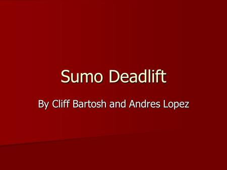 Sumo Deadlift By Cliff Bartosh and Andres Lopez. Lift Technique Feet flat, wider than shoulder width, toes slightly pointed out. Feet flat, wider than.