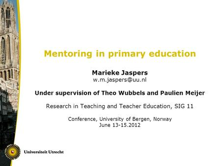 Mentoring in primary education Marieke Jaspers Under supervision of Theo Wubbels and Paulien Meijer Research in Teaching and Teacher.