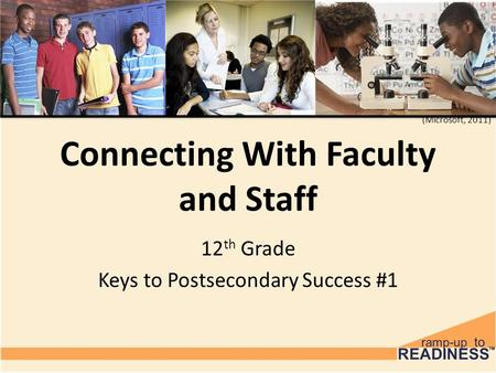 Connecting With Faculty and Staff 12 th Grade Keys to Postsecondary Success #1 (Microsoft, 2011)