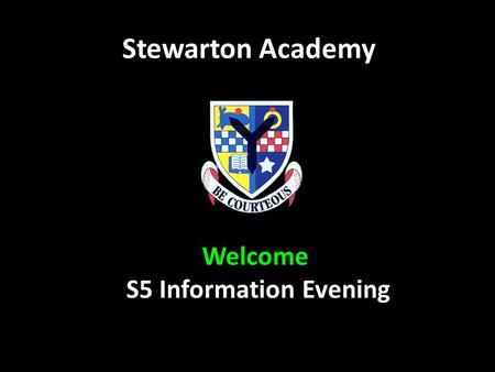 Stewarton Academy Welcome S5 Information Evening.