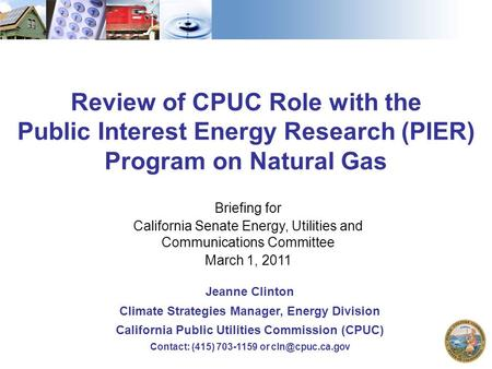 1 Review of CPUC Role with the Public Interest Energy Research (PIER) Program on Natural Gas Briefing for California Senate Energy, Utilities and Communications.