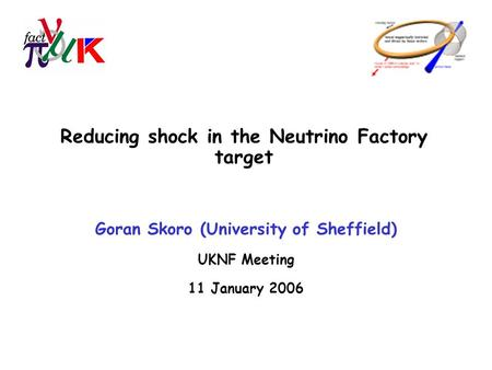 Reducing shock in the Neutrino Factory target Goran Skoro (University of Sheffield) UKNF Meeting 11 January 2006.