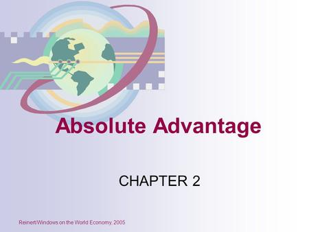 Reinert/Windows on the World Economy, 2005 Absolute Advantage CHAPTER 2.