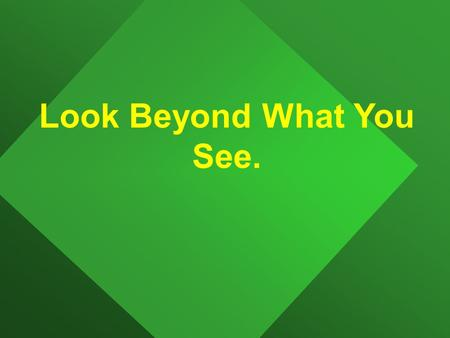 Look Beyond What You See.. HOW FAR WE CAN BEAR? WE…..