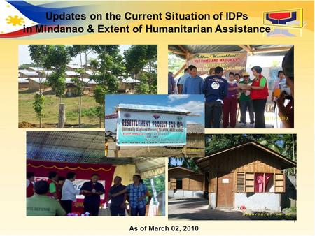 1 Updates on the Current Situation of IDPs in Mindanao & Extent of Humanitarian Assistance As of March 02, 2010.