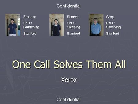 One Call Solves Them All Xerox Confidential Brandon PhD / Gardening Stanford Sherwin PhD / Sleeping Stanford Greg PhD / Skydiving Stanford.