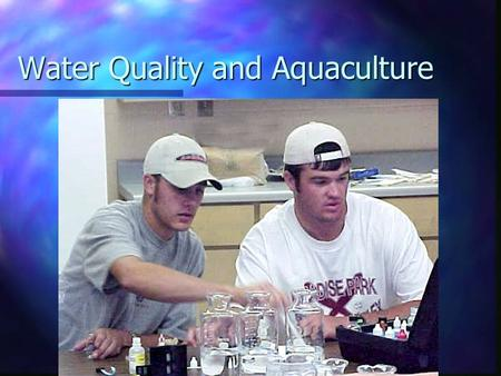 Water Quality and Aquaculture Choose 2 Bodies of water n One that you think has poor water quality n One that you think has excellent water quality n.