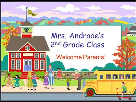Mrs. Andrade's 2 nd Grade Class Welcome Parents!.