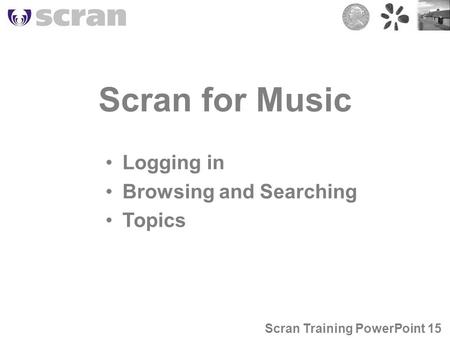 Scran for Music Logging in Browsing and Searching Topics Scran Training PowerPoint 15.