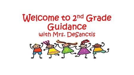 Welcome to 2 nd Grade Guidance with Mrs. DeSanctis.