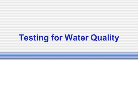 Testing for Water Quality