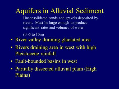 Aquifers in Alluvial Sediment River valley draining glaciated area Rivers draining area in west with high Pleistocene rainfall Fault-bounded basins in.